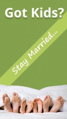 Got Kids? Stay Married...